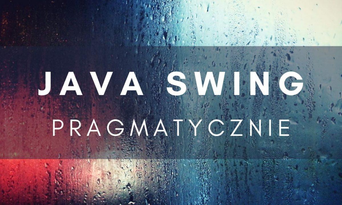 Java Swing pragmatycznie