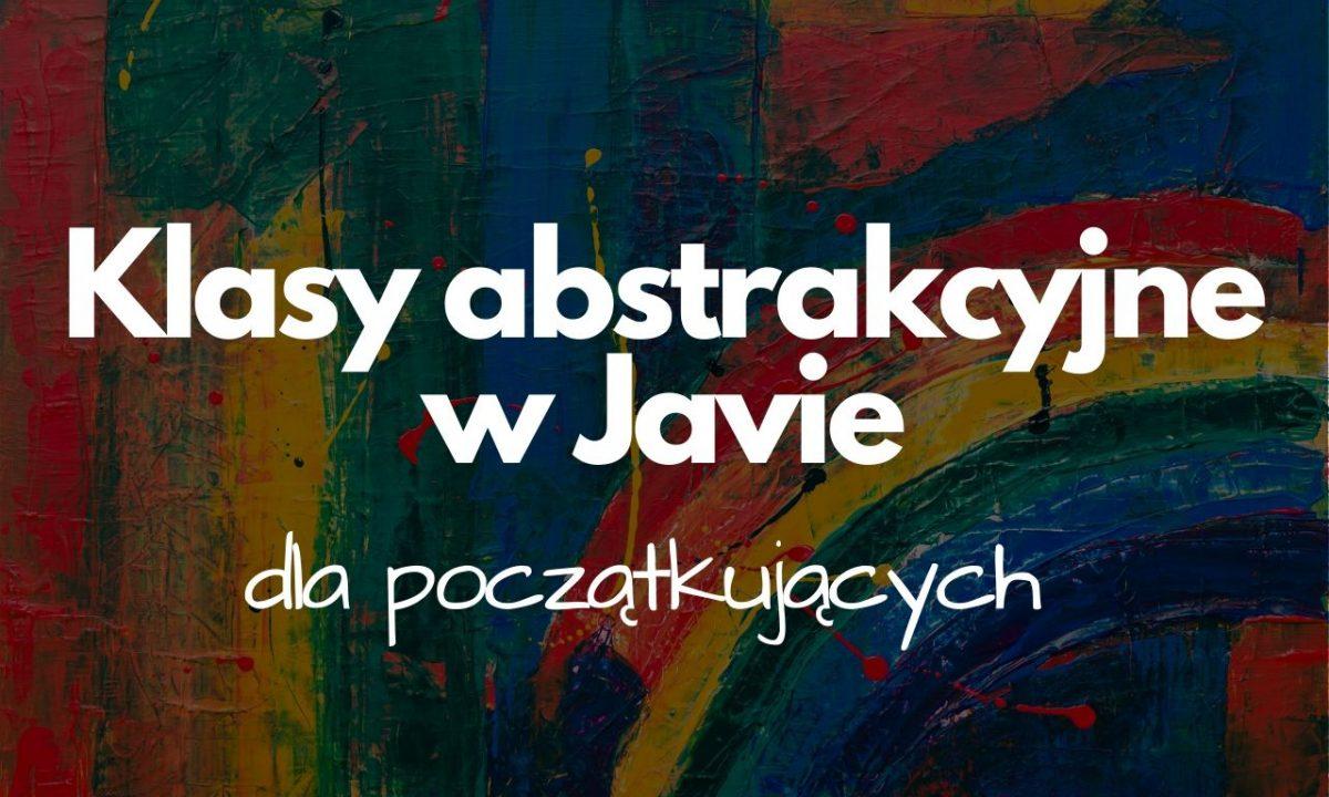 Klasy abstrakcyjne w Java dla początkujących