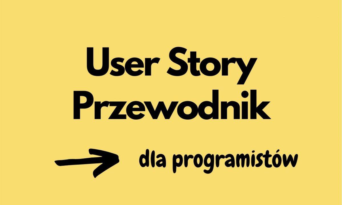 Przewodnik po User Story dla programistów