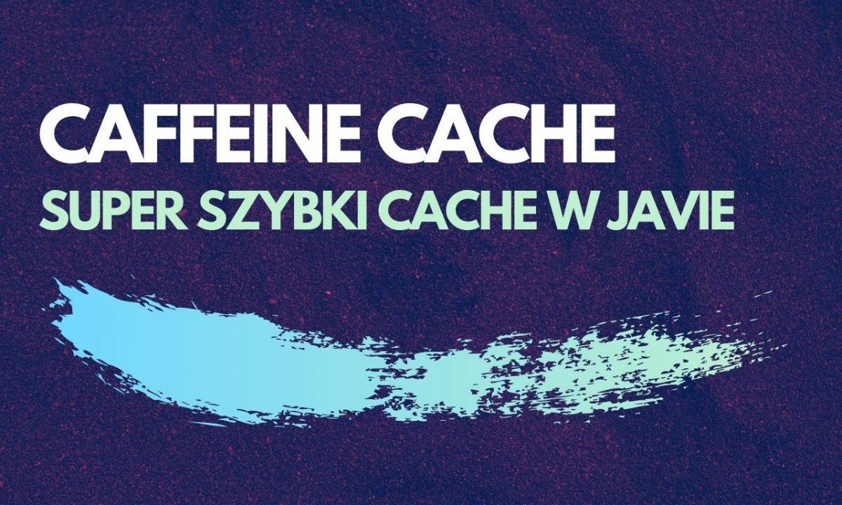 Caffeine cache - super szybki cache w Javie