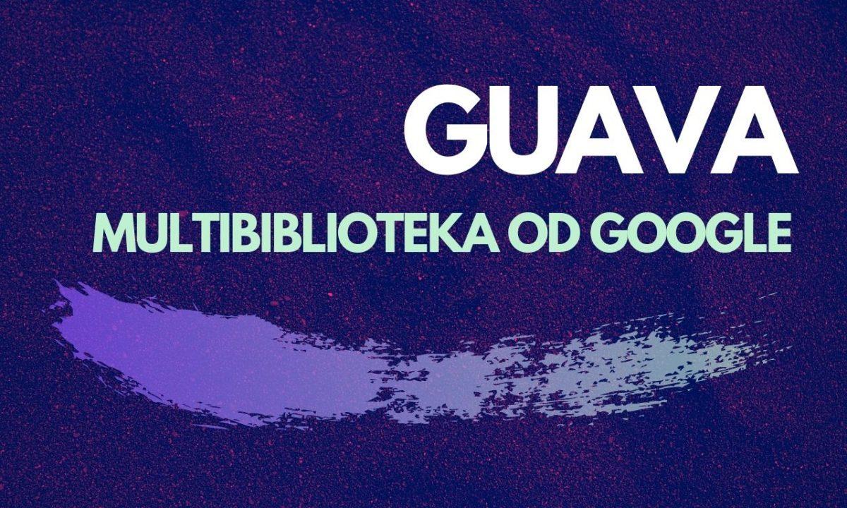 Guava - multiblioteka od Google