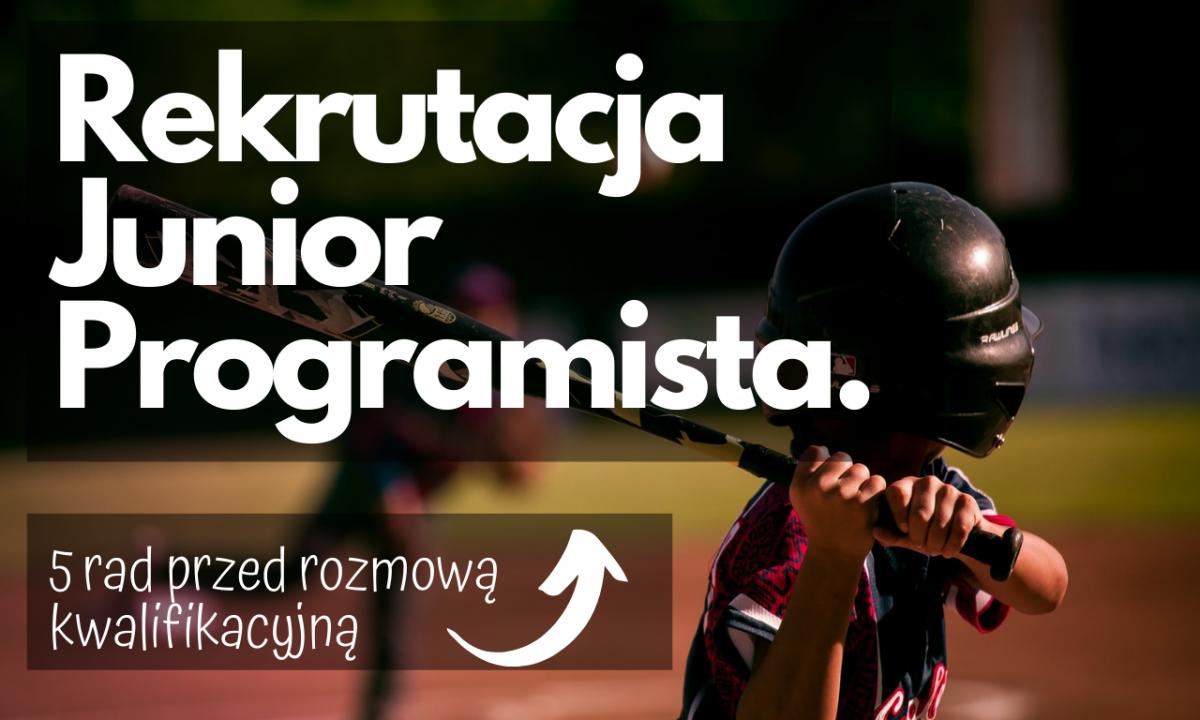 Rekrutacja na stanowisko junior programista. 5 rad.