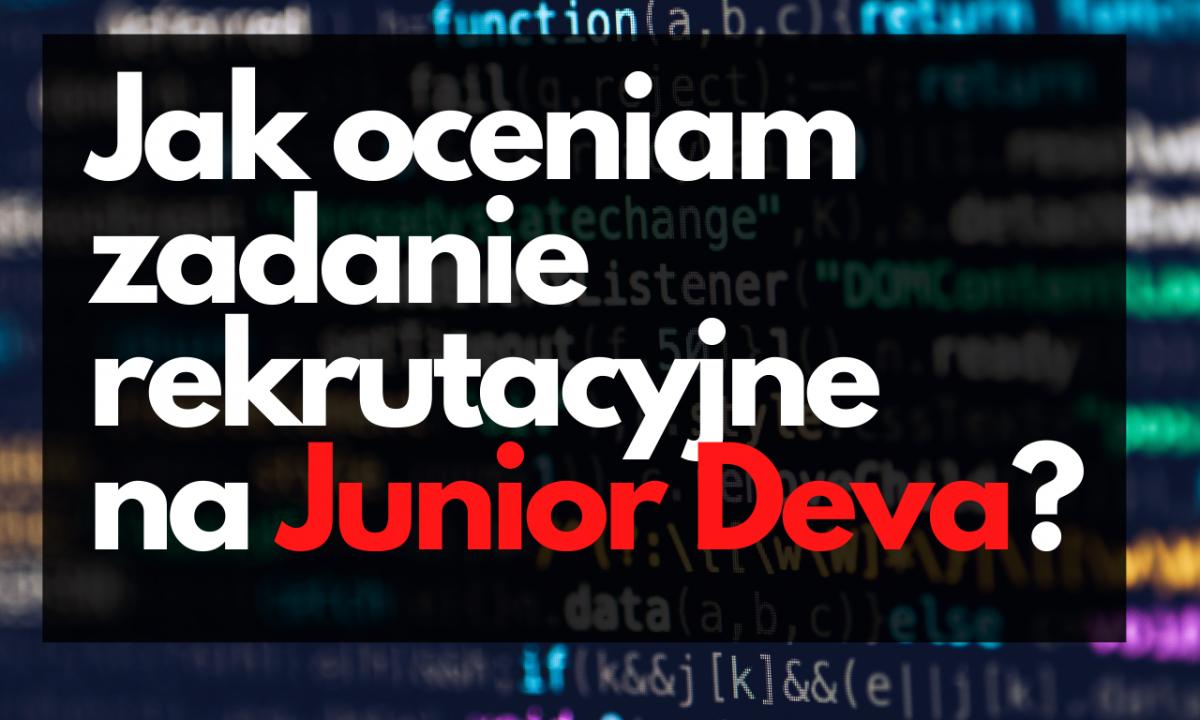 Jak oceniam zadnie rekrutacyjne Junior Programista?