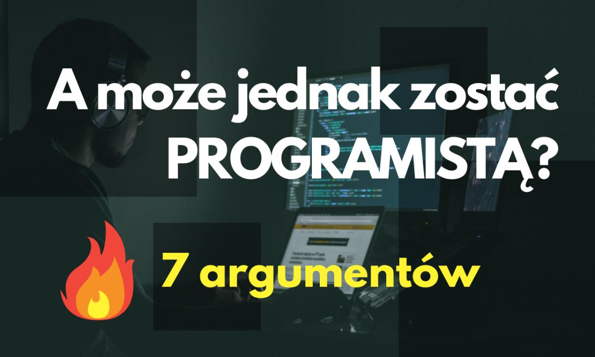 7 argumentów, dlaczego warto zostać programistą