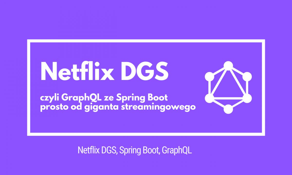 Netflix DGS, czyli GraphQL w Spring Boot